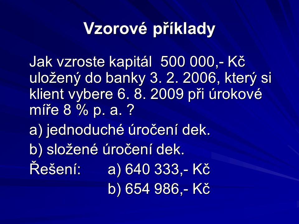 Vzorové příklady Jak vzroste kapitál 500 000,- Kč uložený do banky 3. 2. 2006, který si klient vybere 6. 8. 2009 při úrokové míře 8 % p. a. ? a) jedno