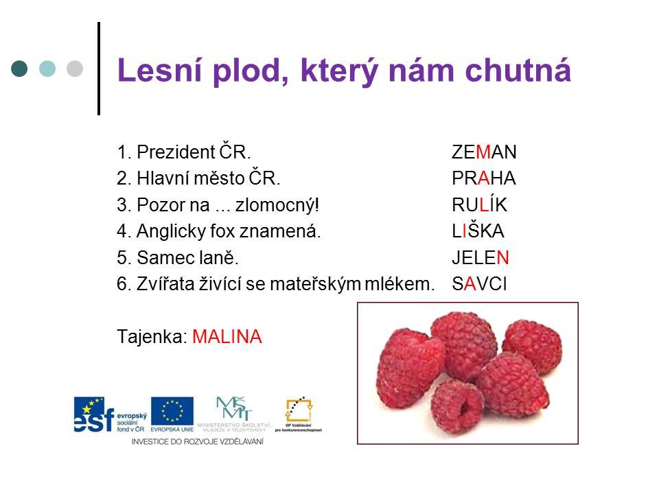 Lesní plod, který nám chutná 1.Prezident ČR. 2. Hlavní město ČR.