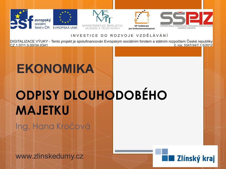 ODPISY DLOUHODOBÉHO MAJETKU Ing. Hana Kročová EKONOMIKA www.zlinskedumy.cz