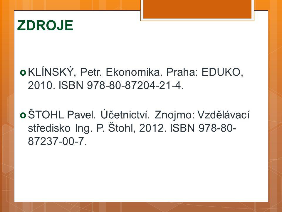 ZDROJE  KLÍNSKÝ, Petr. Ekonomika. Praha: EDUKO, 2010. ISBN 978-80-87204-21-4.  ŠTOHL Pavel. Účetnictví. Znojmo: Vzdělávací středisko Ing. P. Štohl,