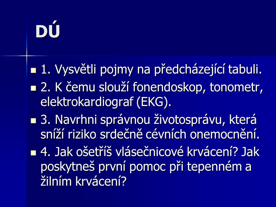 DÚ 1. Vysvětli pojmy na předcházející tabuli. 1. Vysvětli pojmy na předcházející tabuli. 2. K čemu slouží fonendoskop, tonometr, elektrokardiograf (EK