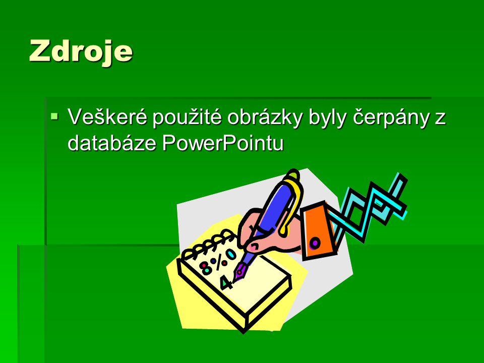 Zdroje  Veškeré použité obrázky byly čerpány z databáze PowerPointu