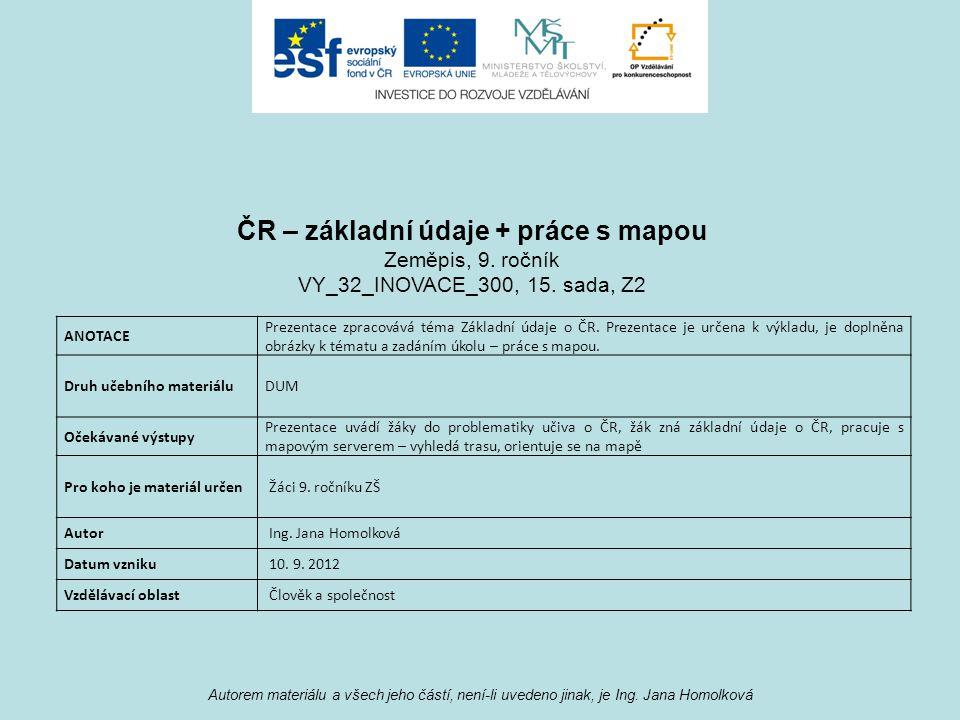 Autorem materiálu a všech jeho částí, není-li uvedeno jinak, je Ing. Jana Homolková ANOTACE Prezentace zpracovává téma Základní údaje o ČR. Prezentace
