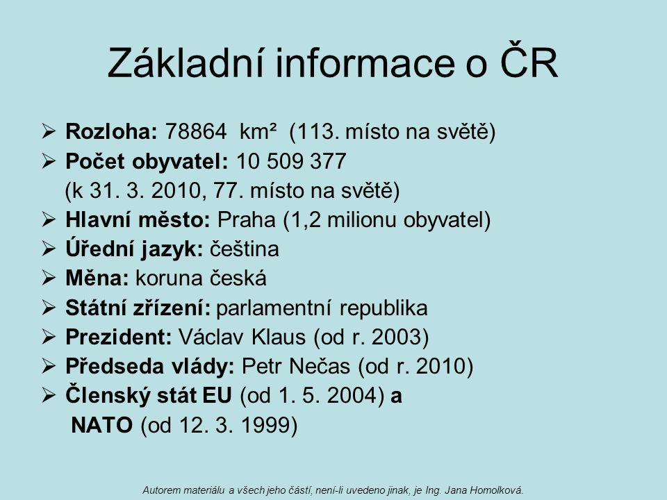Základní informace o ČR  Rozloha: 78864 km² (113. místo na světě)  Počet obyvatel: 10 509 377 (k 31. 3. 2010, 77. místo na světě)  Hlavní město: Pr