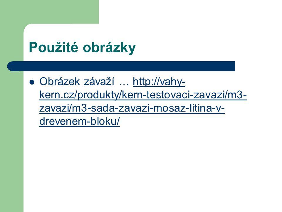 Použité obrázky Obrázek závaží … http://vahy- kern.cz/produkty/kern-testovaci-zavazi/m3- zavazi/m3-sada-zavazi-mosaz-litina-v- drevenem-bloku/http://v
