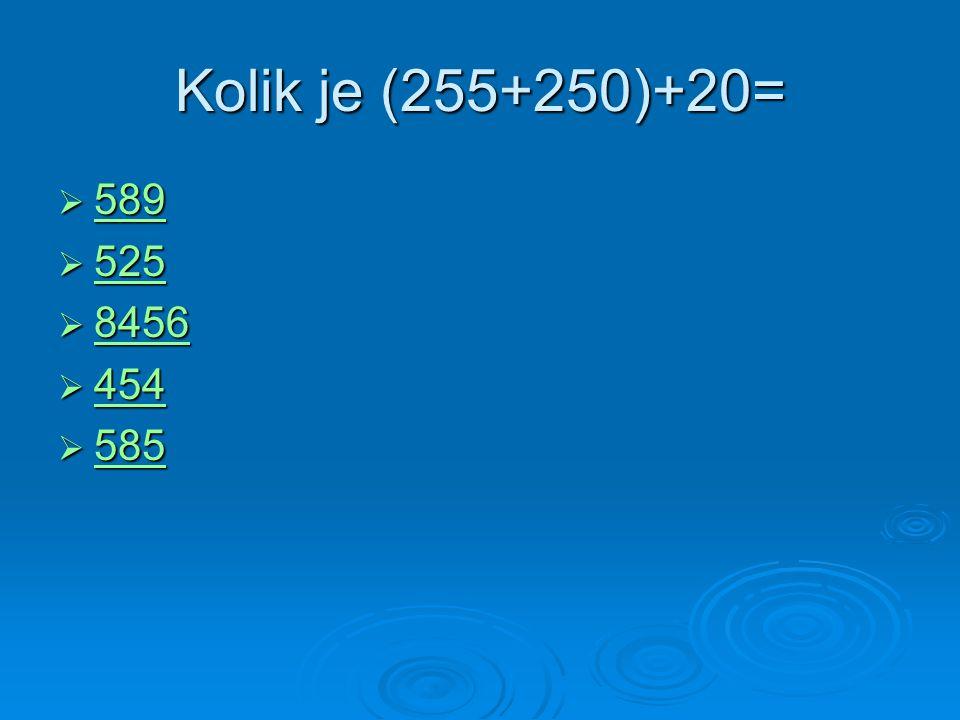 Kolik je (255+250)+20=  589 589  525 525  8456 8456  454 454  585 585