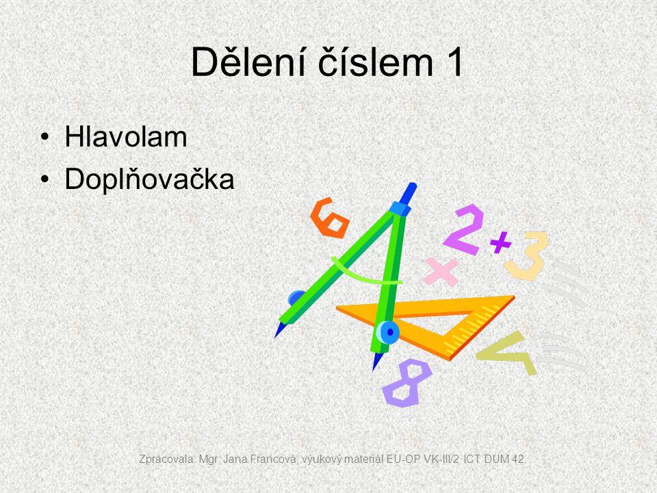 Vypočítej a vylušti tajenku 6:1= 8:1= 3:1= 2:1= 7:1= 5:1= 10:1= 4:1= 2E 8A 7Ř 10N 5I 4A 6K 3T Zpracovala: Mgr.