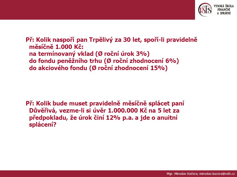 Př: Kolik naspoří pan Trpělivý za 30 let, spoří-li pravidelně měsíčně 1.000 Kč: na termínovaný vklad (Ø roční úrok 3%) do fondu peněžního trhu (Ø ročn