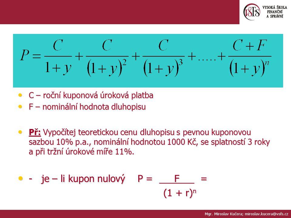 C – roční kuponová úroková platba C – roční kuponová úroková platba F – nominální hodnota dluhopisu F – nominální hodnota dluhopisu Př: Vypočítej teor