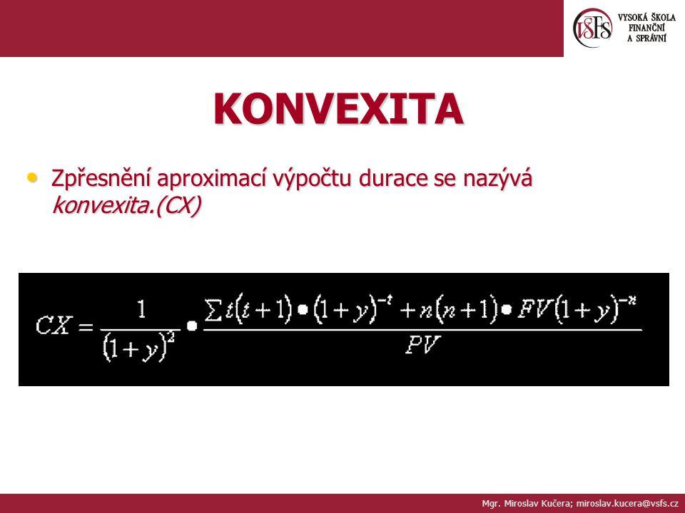 KONVEXITA Zpřesnění aproximací výpočtu durace se nazývá konvexita.(CX) Zpřesnění aproximací výpočtu durace se nazývá konvexita.(CX) Mgr. Miroslav Kuče