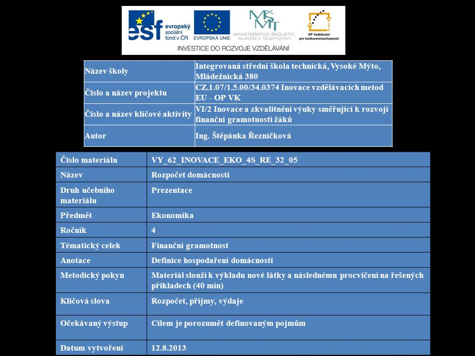 Číslo materiáluVY_62_INOVACE_EKO_4S_RE_32_05 NázevRozpočet domácnosti Druh učebního materiálu Prezentace PředmětEkonomika Ročník4 Tématický celekFinan