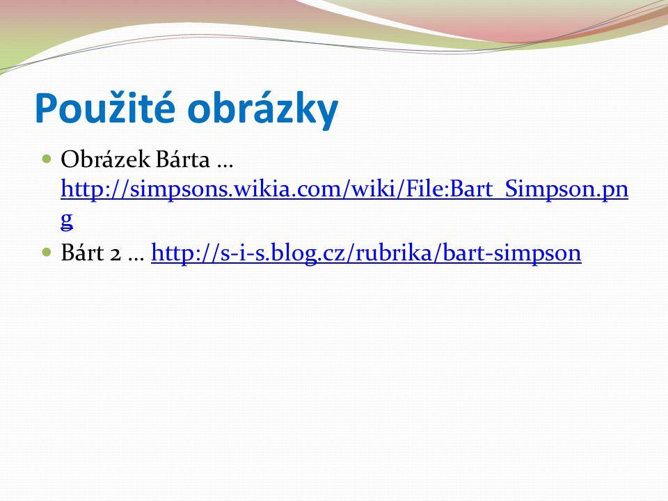 Použité obrázky Obrázek Bárta … http://simpsons.wikia.com/wiki/File:Bart_Simpson.pn g http://simpsons.wikia.com/wiki/File:Bart_Simpson.pn g Bárt 2 … h