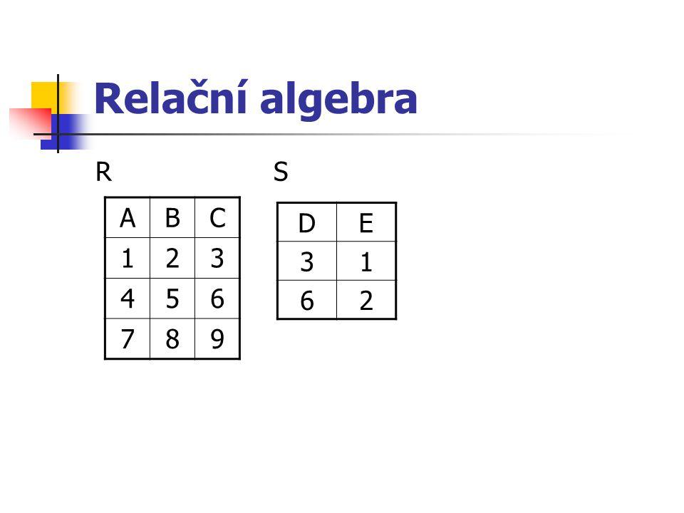 Relační algebra R S DE 31 62 ABC 123 456 789