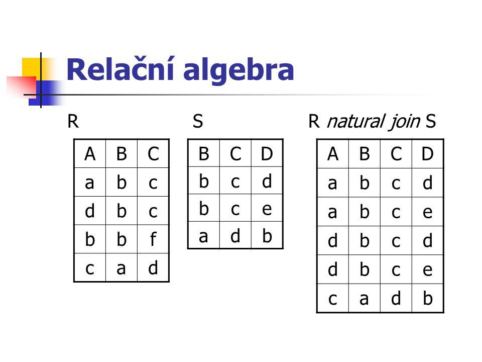 Relační algebra R SR natural join S BCD bcd bce adb ABC abc dbc bbf cad ABCD abcd abce dbcd dbce cadb
