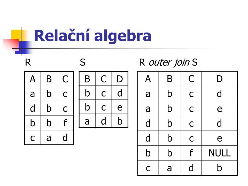 Relační algebra R S R outer join S BCD bcd bce adb ABC abc dbc bbf cad ABCD abcd abce dbcd dbce bbfNULL cadb