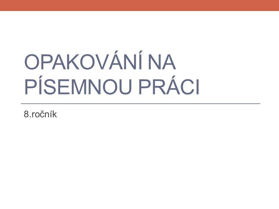 OPAKOVÁNÍ NA PÍSEMNOU PRÁCI 8.ročník