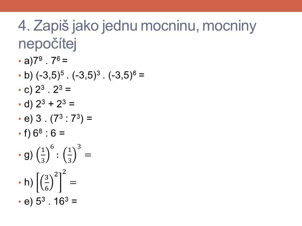 3. Řešení a) 7. 3 4 b) (-5) 4 c) 6 2 – 2 5 = 4