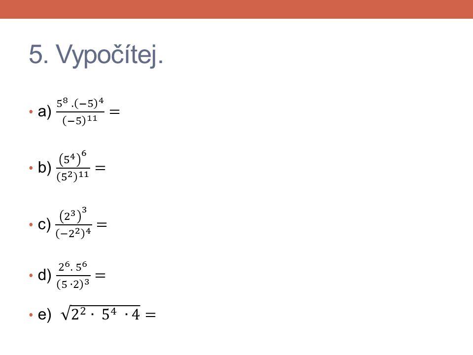 5. Řešení. a) - 5 b) 25 c) 2 d) 1000 e) 100