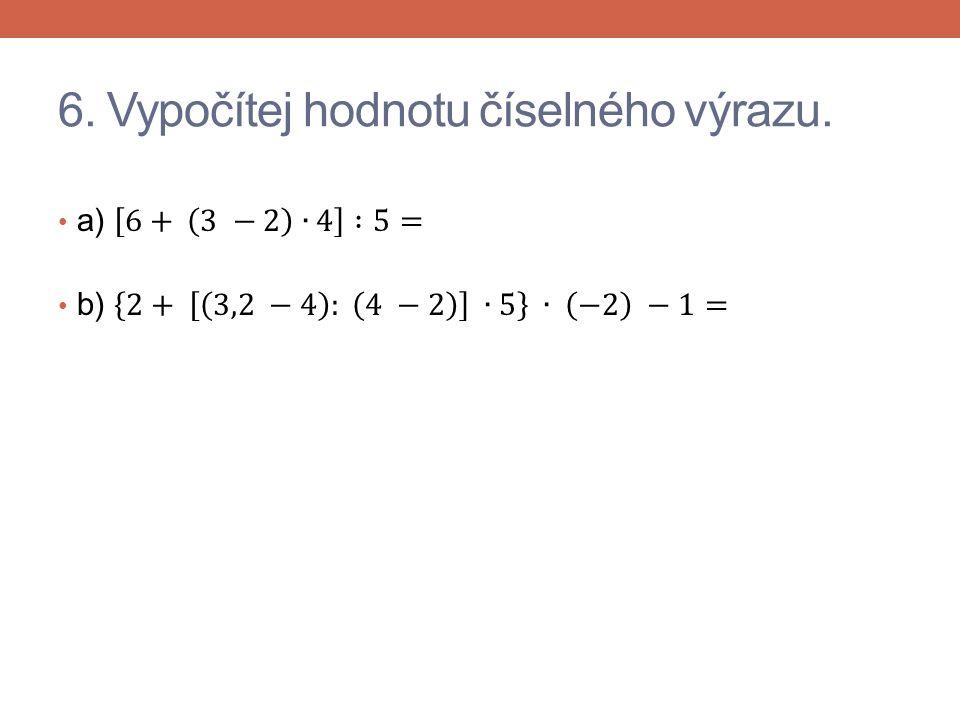 6. Vypočítej hodnotu číselného výrazu.