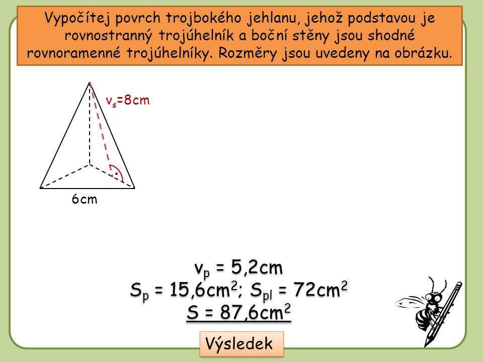Vypočítej povrch trojbokého jehlanu, jehož podstavou je rovnostranný trojúhelník a boční stěny jsou shodné rovnoramenné trojúhelníky. Rozměry jsou uve