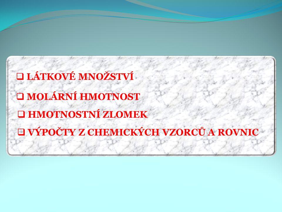 LLÁTKOVÉ MNOŽSTVÍ MMOLÁRNÍ HMOTNOST VVÝPOČTY Z CHEMICKÝCH VZORCŮ A ROVNIC HHMOTNOSTNÍ ZLOMEK