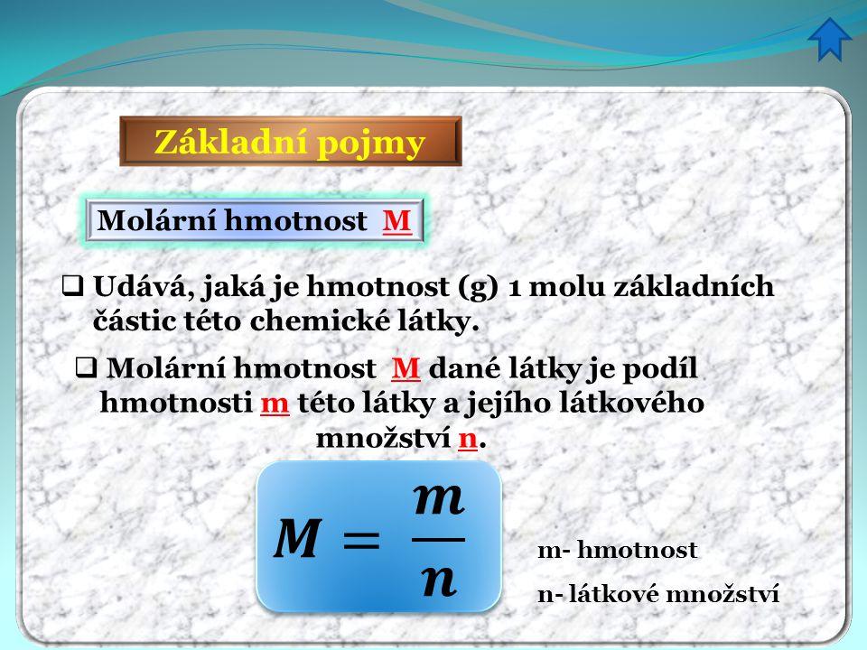 Základní pojmy Molární hmotnost M  Udává, jaká je hmotnost (g) 1 molu základních částic této chemické látky. n- látkové množství  Molární hmotnost M
