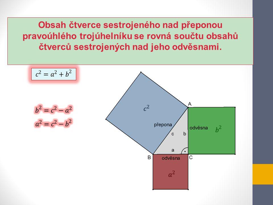 Obsah čtverce sestrojeného nad přeponou pravoúhlého trojúhelníku se rovná součtu obsahů čtverců sestrojených nad jeho odvěsnami.