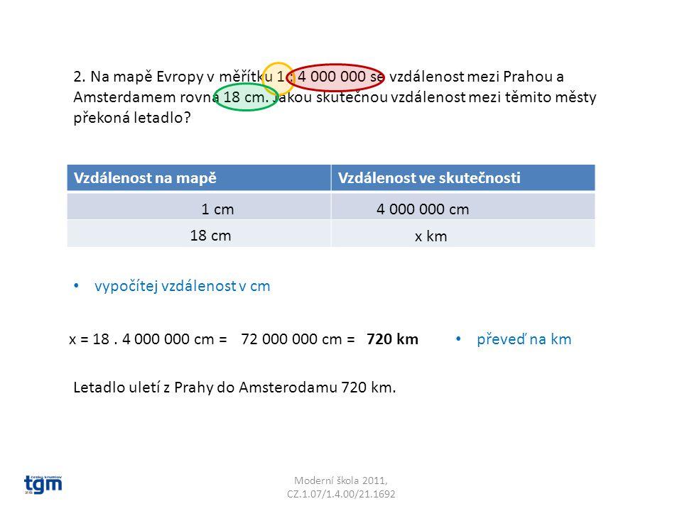 Moderní škola 2011, CZ.1.07/1.4.00/21.1692 2. Na mapě Evropy v měřítku 1 : 4 000 000 se vzdálenost mezi Prahou a Amsterdamem rovná 18 cm. Jakou skuteč