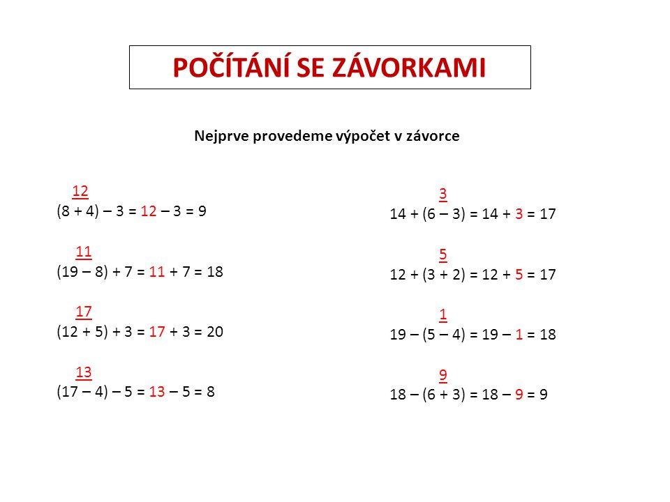 8 + (6 + 5) = + = ____ 42 – (5 + 3) = – = ____ 50 + (12 – 3) = + = ____ 23 – (2 – 1) = – = ____ (16 – 8) + (2 + 5) = + = ____ (25 +4) – (12 – 4) = – = ____ Vypočítej řetězec 9 – 3 + 5 + 10 + 4 = 37 – 5 – 2 + 20 + 9 = 45 + 20 – 3 + 8 + 30 = Najdi špatně vypočítaný příklad (8 – 2) + (9 – 3) = 12 (8 + 2) – (9 – 3) = 4 (8 – 2) + (9 + 3) = 12