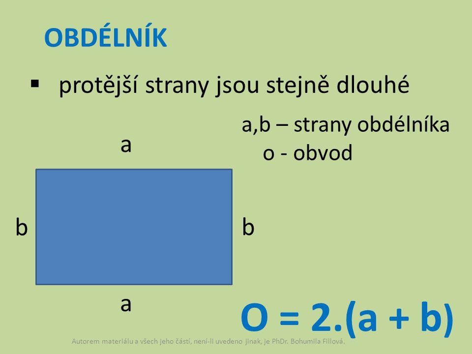 OBDÉLNÍK  protější strany jsou stejně dlouhé a b a b a,b – strany obdélníka o - obvod O = 2.(a + b ) Autorem materiálu a všech jeho částí, není-li uvedeno jinak, je PhDr.