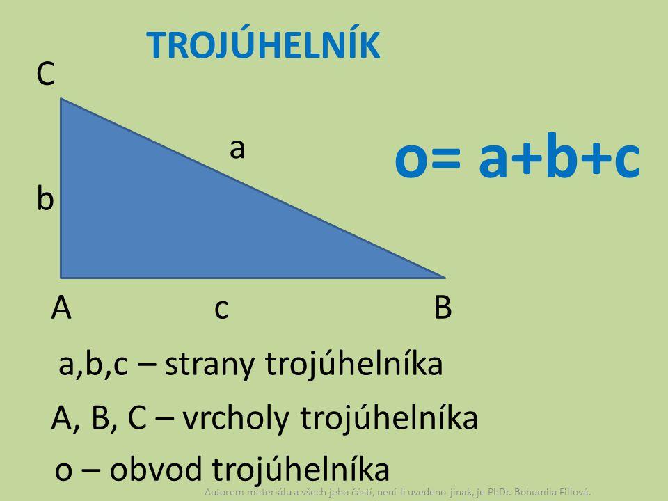 TROJÚHELNÍK a a,b,c – strany trojúhelníka c b A B C A, B, C – vrcholy trojúhelníka o= a+b+c o – obvod trojúhelníka Autorem materiálu a všech jeho část