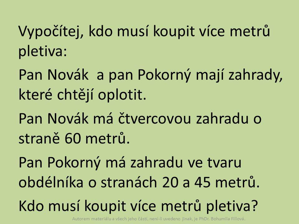 Vypočítej, kdo musí koupit více metrů pletiva: Pan Novák a pan Pokorný mají zahrady, které chtějí oplotit. Pan Novák má čtvercovou zahradu o straně 60