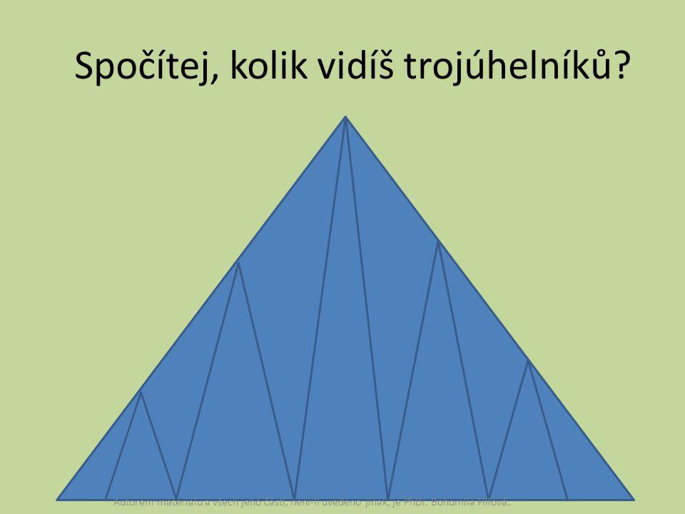 Spočítej, kolik vidíš trojúhelníků? Autorem materiálu a všech jeho částí, není-li uvedeno jinak, je PhDr. Bohumila Fillová.