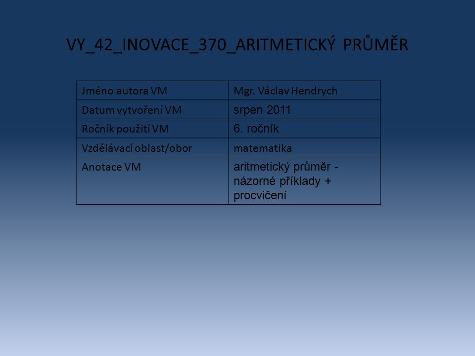 VY_42_INOVACE_370_ARITMETICKÝ PRŮMĚR Jméno autora VMMgr.