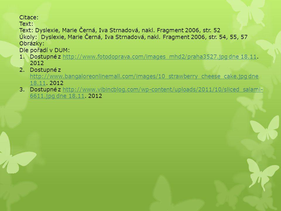 Citace: Text: Text: Dyslexie, Marie Černá, Iva Strnadová, nakl. Fragment 2006, str. 52 Úkoly: Dyslexie, Marie Černá, Iva Strnadová, nakl. Fragment 200