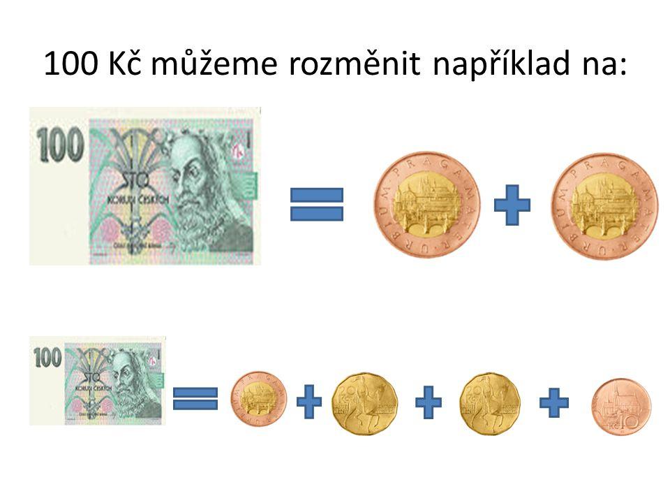 100 Kč můžeme rozměnit například na: