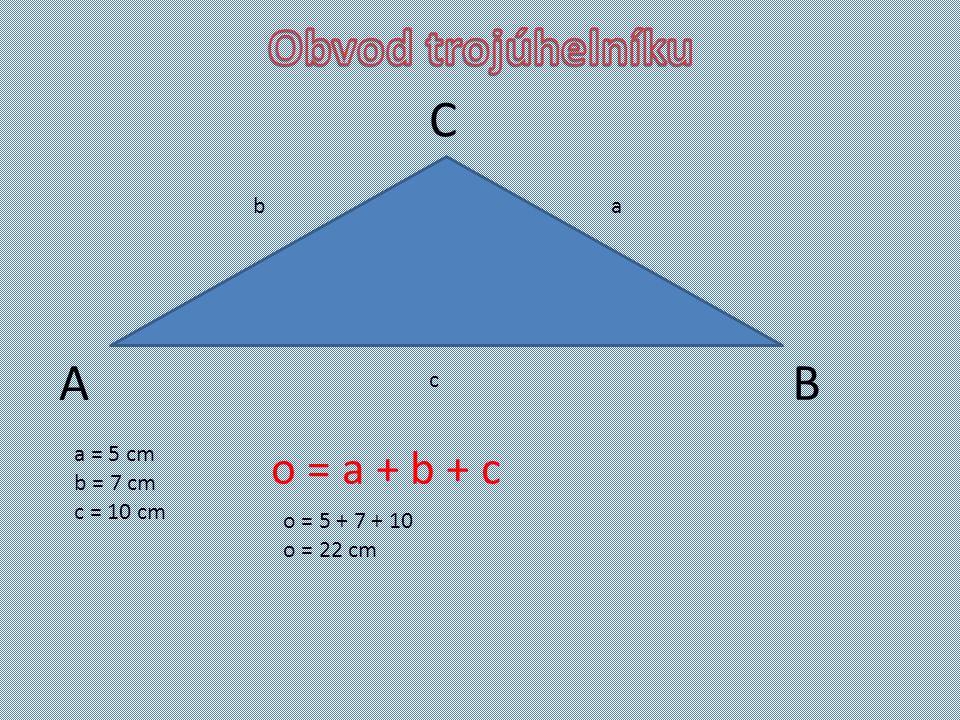 AB C c ab o = a + b + c a = 5 cm b = 7 cm c = 10 cm o = 5 + 7 + 10 o = 22 cm