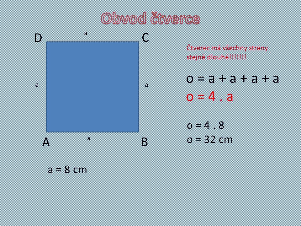 AB C D a a a a Čtverec má všechny strany stejně dlouhé!!!!!!.