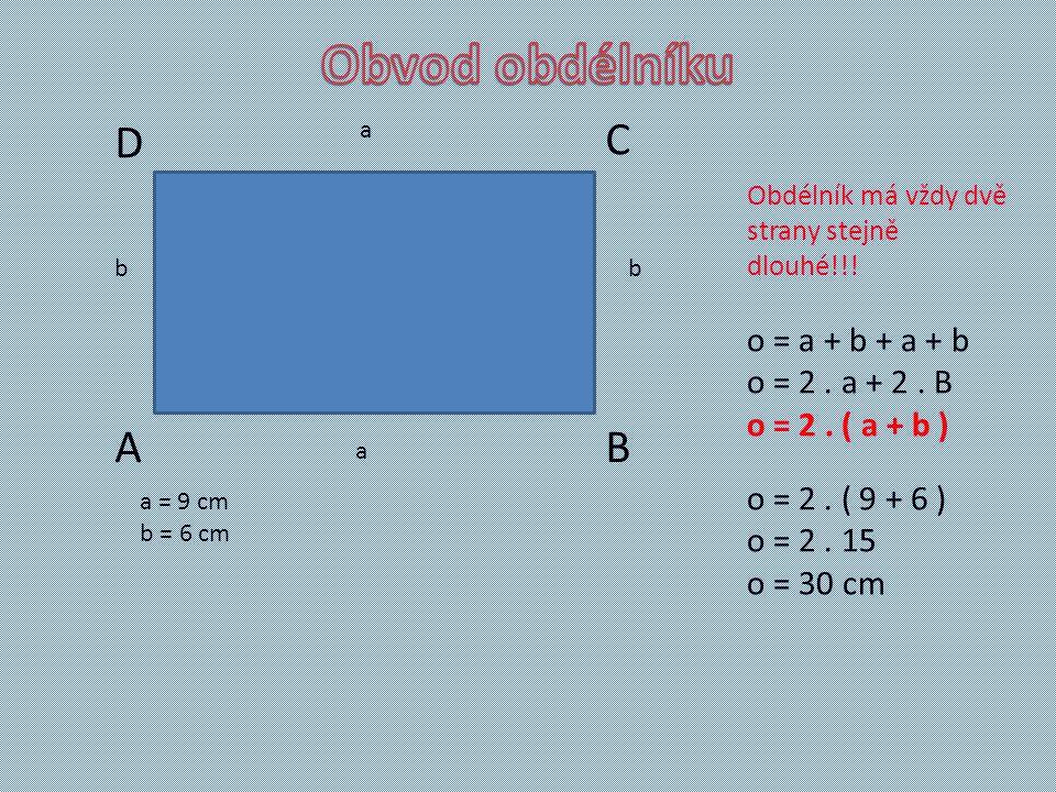 AB C D a b a b Obdélník má vždy dvě strany stejně dlouhé!!.