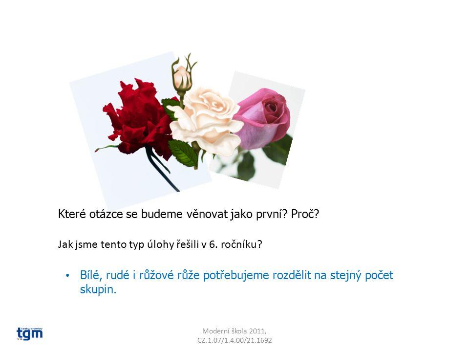 Moderní škola 2011, CZ.1.07/1.4.00/21.1692 Bílé, rudé i růžové růže potřebujeme rozdělit na stejný počet skupin.