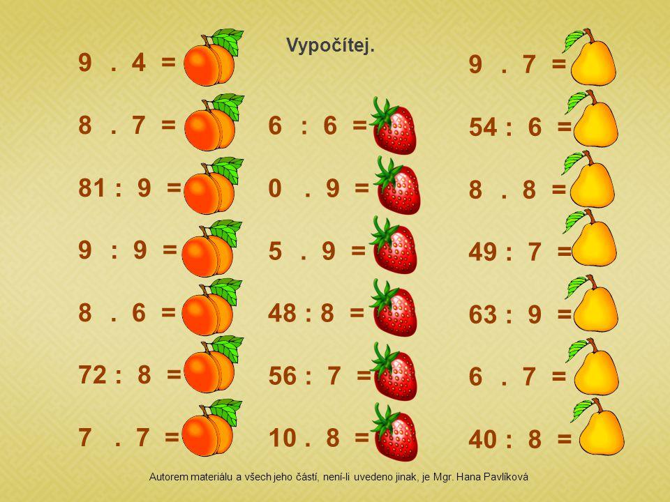 9.4 = 36 8. 7 = 56 81 : 9 = 9 9 : 9 = 1 8. 6 = 48 72 : 8 = 9 7.