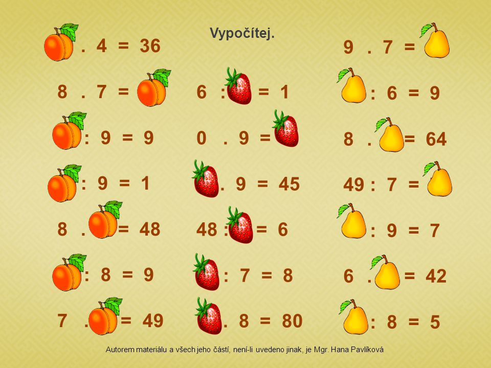 9. 4 = 36 8. 7 = 56 81 : 9 = 9 9 : 9 = 1 8. 6 = 48 72 : 8 = 9 7. 7 = 49 6 : 6 = 1 0. 9 = 0 5. 9 = 45 48 : 8 = 6 56 : 7 = 8 10. 8 = 80 9. 7 = 63 54 : 6