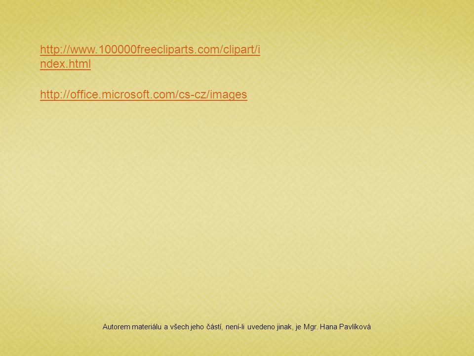 http://www.100000freecliparts.com/clipart/i ndex.html http://office.microsoft.com/cs-cz/images Autorem materiálu a všech jeho částí, není-li uvedeno jinak, je Mgr.