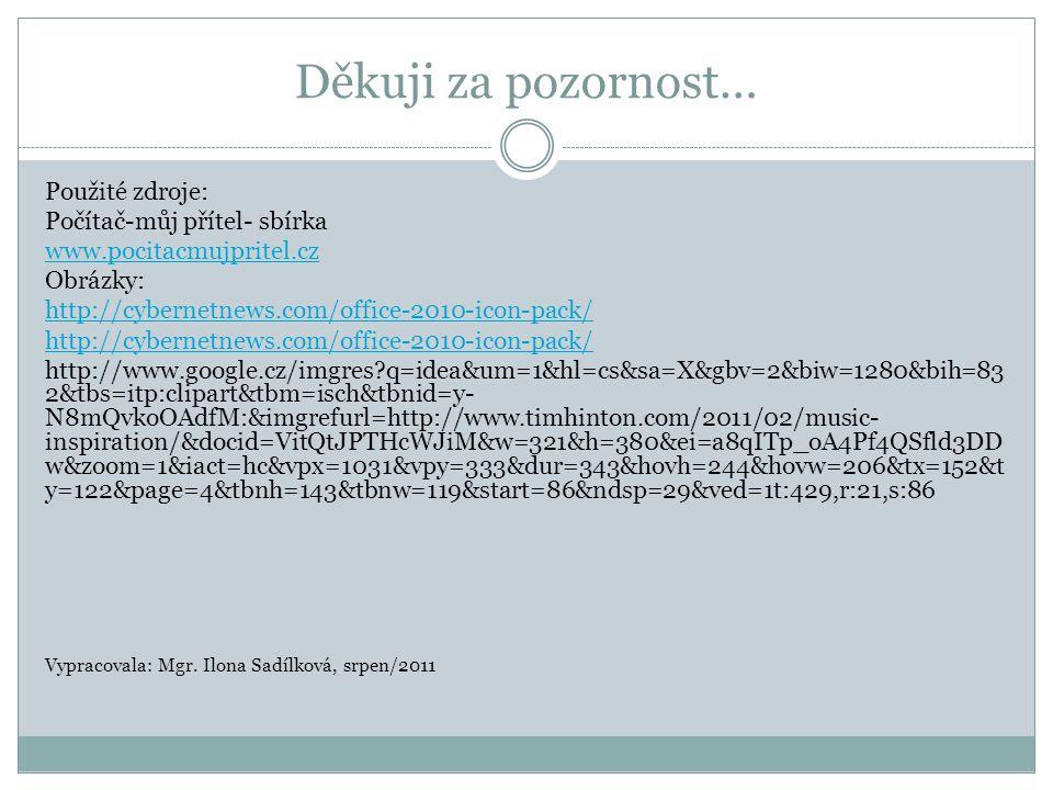 Děkuji za pozornost… Použité zdroje: Počítač-můj přítel- sbírka www.pocitacmujpritel.cz Obrázky: http://cybernetnews.com/office-2010-icon-pack/ http:/