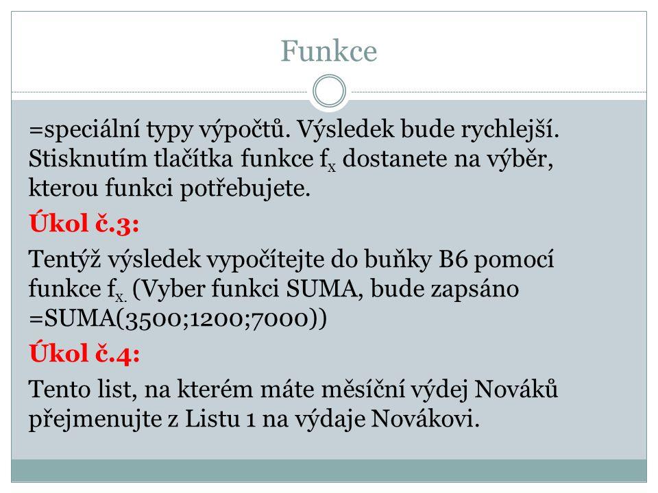 Funkce =speciální typy výpočtů. Výsledek bude rychlejší. Stisknutím tlačítka funkce f x dostanete na výběr, kterou funkci potřebujete. Úkol č.3: Tentý