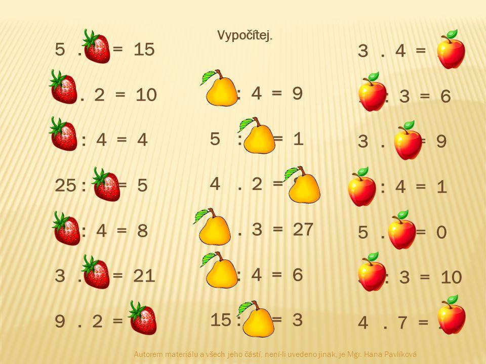 5. 3 = 15 5. 2 = 10 16 : 4 = 4 25 : 5 = 5 32 : 4 = 8 3. 7 = 21 9. 2 = 18 36 : 4 = 9 5 : 5 = 1 4. 2 = 8 9. 3 = 27 24 : 4 = 6 15 : 5 = 3 3. 4 = 12 18 :