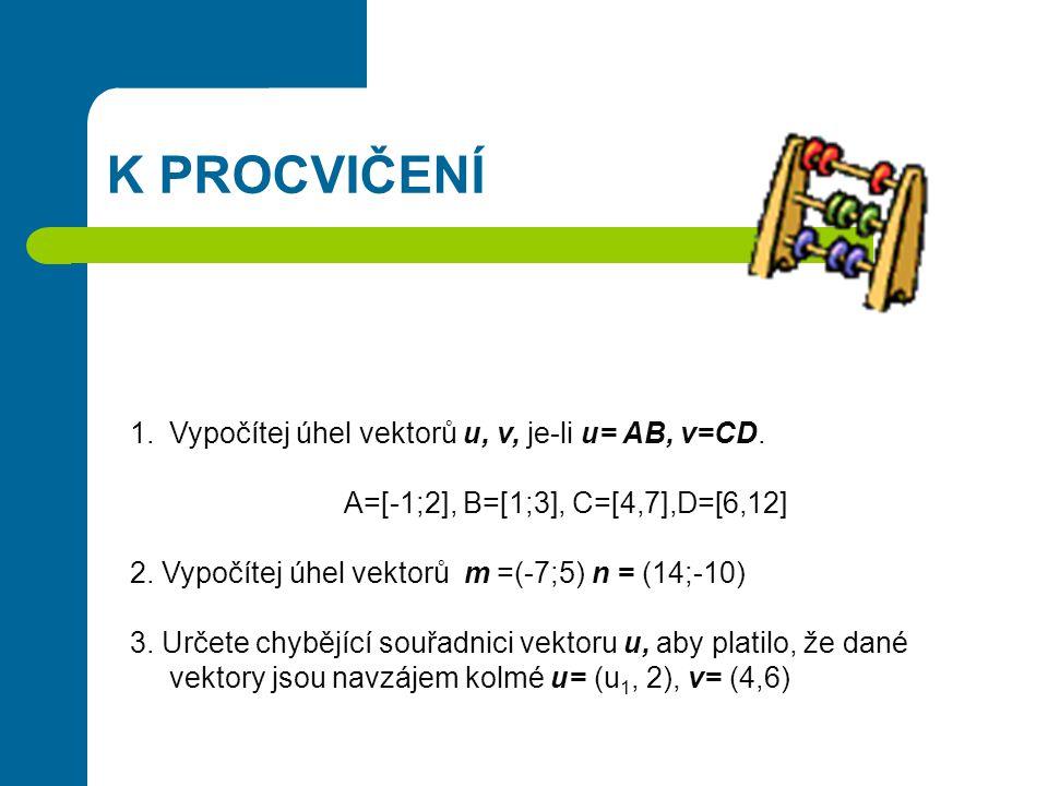 K PROCVIČENÍ 1.Vypočítej úhel vektorů u, v, je-li u= AB, v=CD.