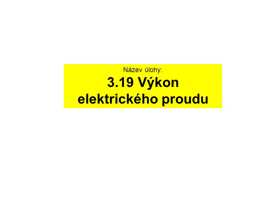 Název úlohy: 3.19 Výkon elektrického proudu