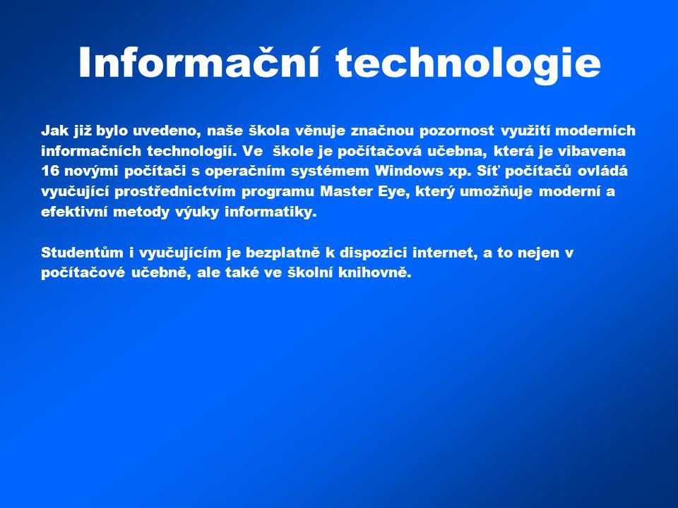 Informační technologie Jak již bylo uvedeno, naše škola věnuje značnou pozornost využití moderních informačních technologií. Ve škole je počítačová uč