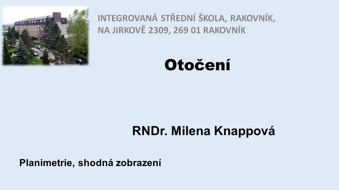 Otočení RNDr. Milena Knappová Planimetrie, shodná zobrazení